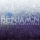 Play & Download Perfume Variations by Benjamin | Napster