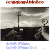 As Falls Wichita, So Falls Wichita Falls by Pat Metheny
