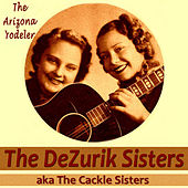 Play & Download The Arizona Yodeler by Dezurik Sisters | Napster