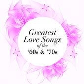 Play & Download Greatest Love Songs of the 60's & 70's by Various Artists | Napster