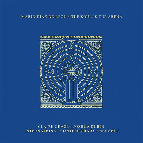 Play & Download Diaz de Leon: The Soul Is the Arena by Mario Diaz de Leon | Napster