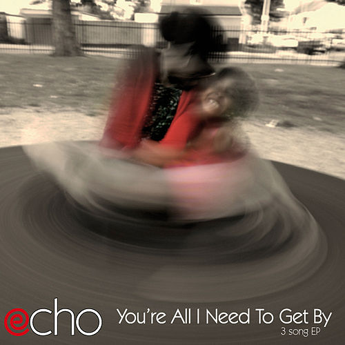 Play & Download You're All I Need to Get By by Echo | Napster