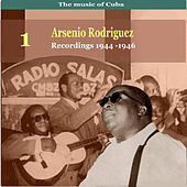 The Music of Cuba, Arsenio Rodríguez, Voume 1 / Recordings 1944 - 1946 by Arsenio Rodriguez