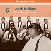 The Music Of Cuba: Arsenio Rodríguez, Volume 5; Recordings 1947-1950 by Arsenio Rodriguez