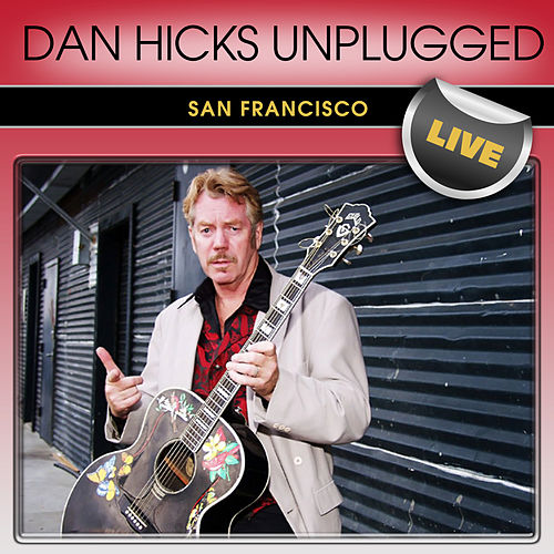 Play & Download Dan Hicks Unplugged San Francisco Live by Dan Hicks | Napster