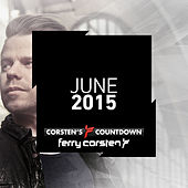 Play & Download Ferry Corsten presents Corsten's Countdown June 2015 by Various Artists | Napster
