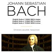 Play & Download Bach: English Suite Nos. 1 - 3, BWV 806 - 808 by Christiane Jaccottet | Napster