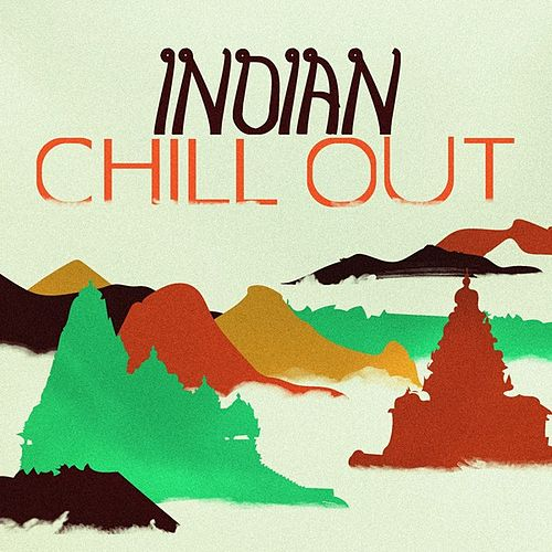 Indian Chill Out by Various Artists