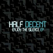Enjoy the Silence - EP by Half Decent