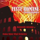 Play & Download Feste Romane - Poema Sinfonico by Kazuyoshi Akiyama | Napster