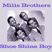 Play & Download Shoe Shine Boy by The Mills Brothers | Napster
