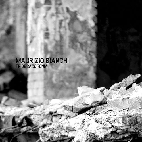Tridecacofonia by Maurizio Bianchi