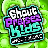 Shout to the Lord Kids by Shout Praises! Kids