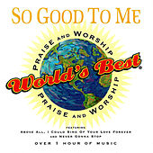 Play & Download World's Best Praise & Worship Vol 6: So Good to Me by Various Artists | Napster
