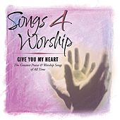 Play & Download Songs 4 Worship: I Give You My Heart by Various Artists | Napster