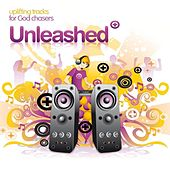 Unleashed: Uplifting Tracks for God Chasers by Various Artists