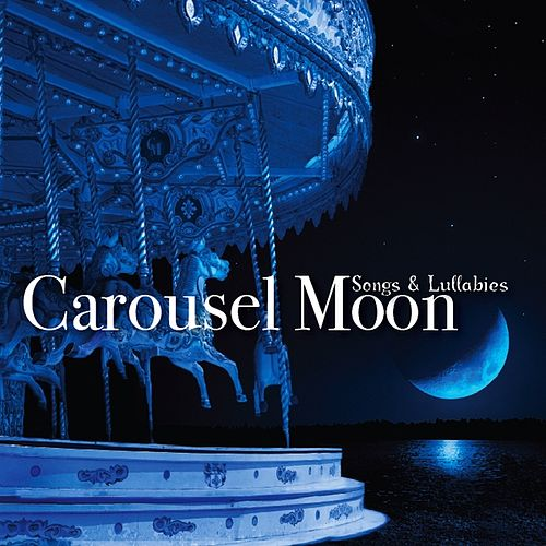 Play & Download Songs & Lullabies by Carousel Moon | Napster