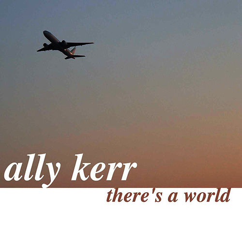 There's A World by Ally Kerr
