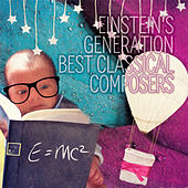 Einstein's Generation Best Classical Composers – Soft Music for Newborns, Bright Effect with Classics, Relaxation Music for Babies, Calming Music for Inner Peace and New Beginnings by Classical Baby Soft Music Club