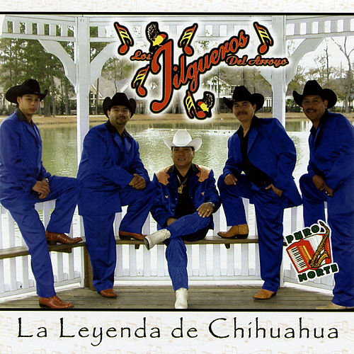 Play & Download La Leyenda de Chihuahua by Los Jilgueros Del Arroyo | Napster