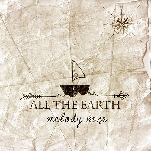 All the Earth by Melody Rose