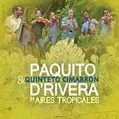 Play & Download Aires Tropicales by Paquito D'Rivera | Napster