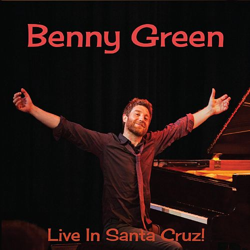 Play & Download Live in Santa Cruz! by Benny Green | Napster