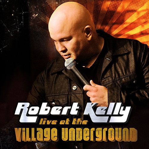 Play & Download Robert Kelly: Live at the Village Underground by Robert Kelly | Napster