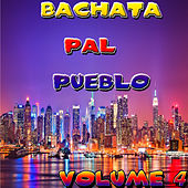 Bachata Pal Pueblo Vol 4 by Various Artists