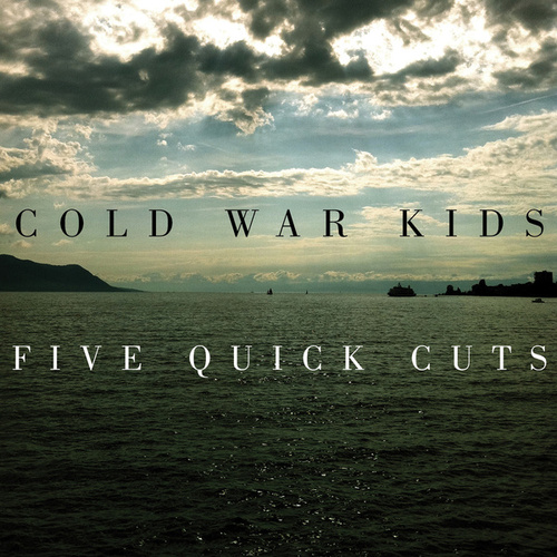 Play & Download Five Quick Cuts by Cold War Kids | Napster