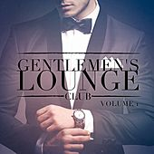 Play & Download Gentlemen's Lounge Club, Vol. 1 (Listen to the Relaxing Sounds of Lounge Music) by Various Artists | Napster