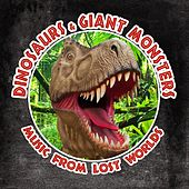 Dinosaurs & Giant Monsters - Music from Lost Worlds by Various Artists