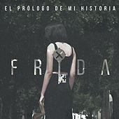 Play & Download El Prologo De Mi Historia - EP by Frida | Napster