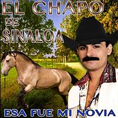 Play & Download Esa Fue Mi Novia by El Chapo De Sinaloa | Napster