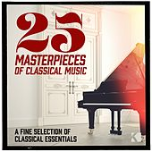 Play & Download 25 Masterpieces of Classical Music (A Fine Selection of Classical Essentials) by Various Artists | Napster