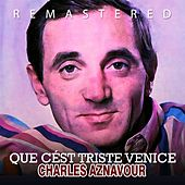 Play & Download Que c´est triste Venice by Charles Aznavour | Napster
