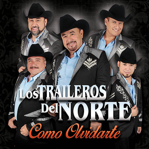 Play & Download Como Olvidarte by Los Traileros Del Norte | Napster