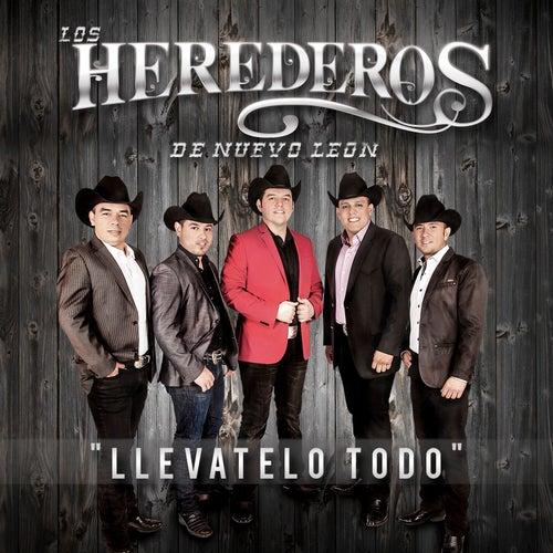Play & Download Llevatelo Todo by Los Herederos De Nuevo Leon | Napster
