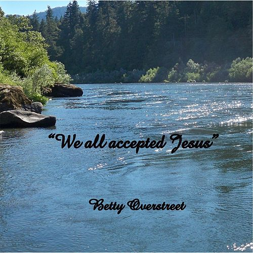 Play & Download We All Accepted Jesus by Betty Overstreet | Napster