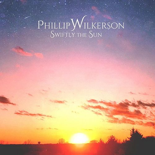 Play & Download Swiftly the Sun by Phillip Wilkerson | Napster