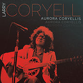 Play & Download Aurora Coryellis by Larry Coryell | Napster