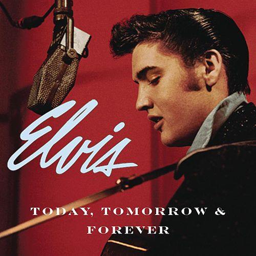 Play & Download Today, Tomorrow & Forever by Elvis Presley | Napster