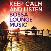 Keep Calm and Listen Bossa Lounge Music by Various Artists