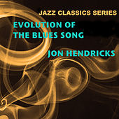 Jazz Classics Series: Evolution of the Blues Song von Jon Hendricks