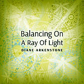Balancing on a Ray of Light by Diane Arkenstone