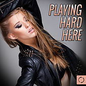 Play & Download Playing Hard Here by Various Artists | Napster
