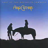Play & Download Last of the Brooklyn Cowboys (Remastered 2004) by Arlo Guthrie | Napster