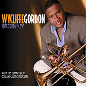 Somebody New by Wycliffe Gordon