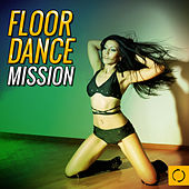 Floor Dance Mission by Various Artists