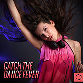Play & Download Catch the Dance Fever by Various Artists | Napster